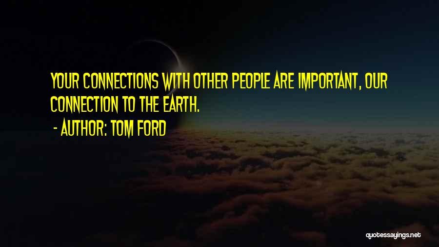 Connection To Earth Quotes By Tom Ford