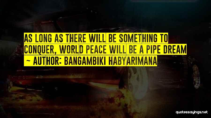 Conquering Your Dreams Quotes By Bangambiki Habyarimana