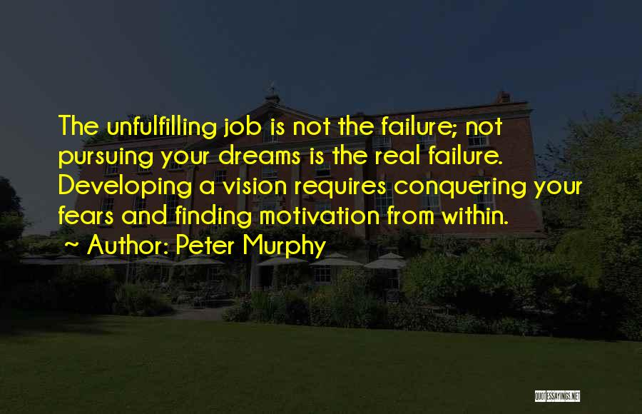Conquering Your Dreams Quotes By Peter Murphy