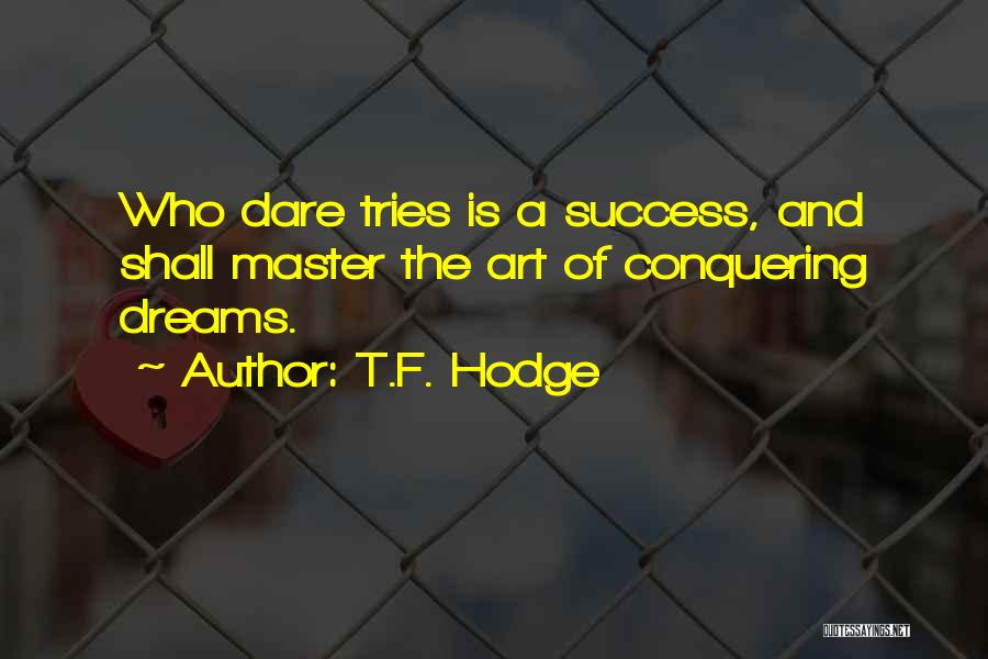 Conquering Your Dreams Quotes By T.F. Hodge