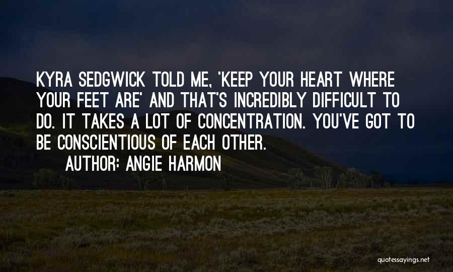 Conscientious Quotes By Angie Harmon