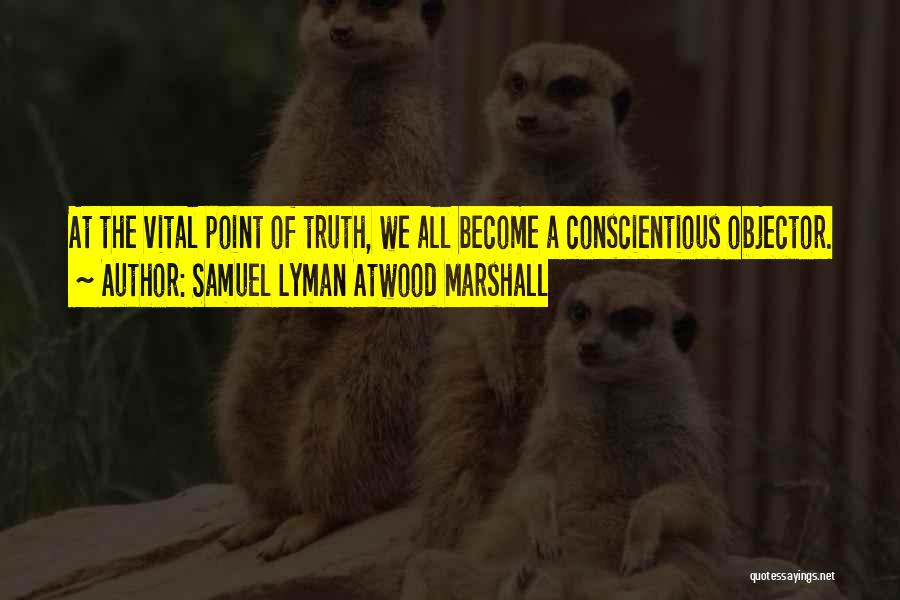 Conscientious Quotes By Samuel Lyman Atwood Marshall