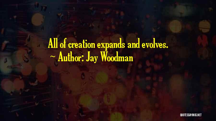 Consciousness Expanding Quotes By Jay Woodman