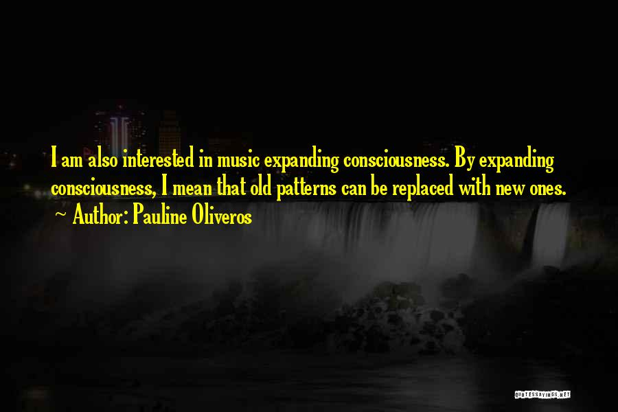 Consciousness Expanding Quotes By Pauline Oliveros