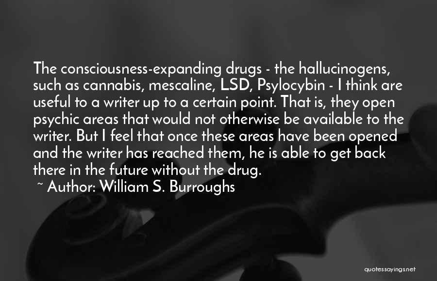 Consciousness Expanding Quotes By William S. Burroughs
