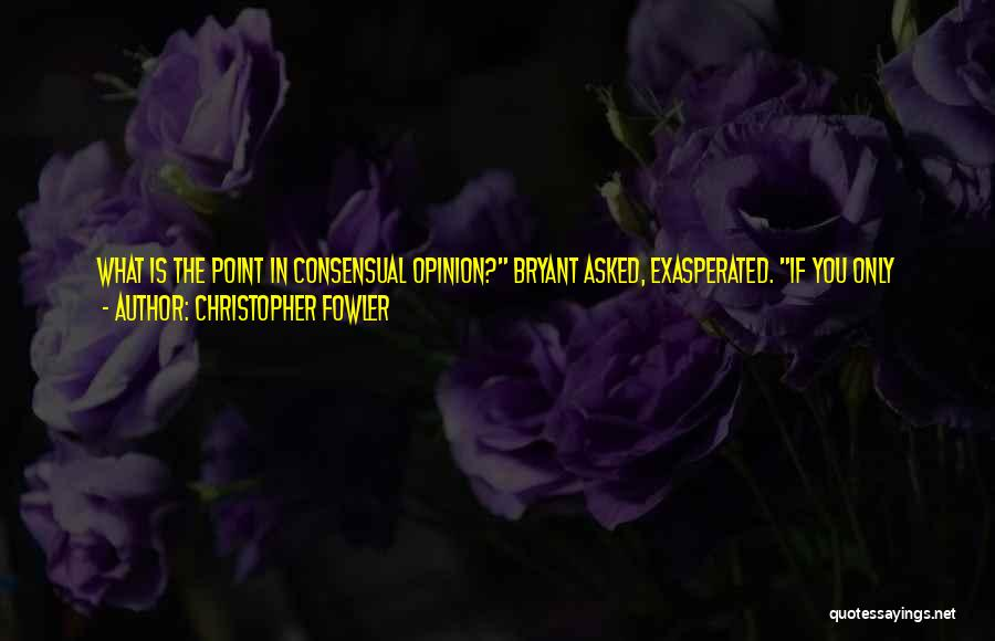 Consensual Quotes By Christopher Fowler