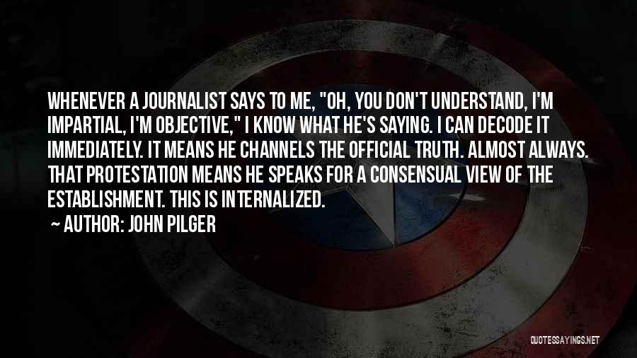 Consensual Quotes By John Pilger