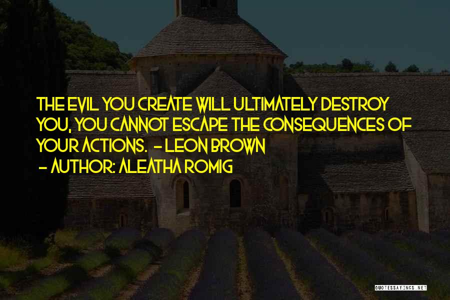 Consequences Of Your Actions Quotes By Aleatha Romig