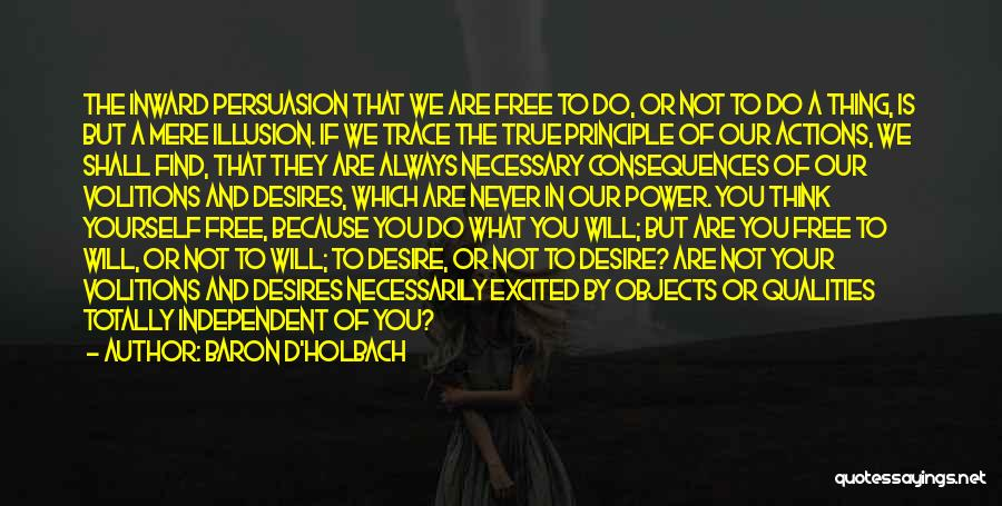 Consequences Of Your Actions Quotes By Baron D'Holbach