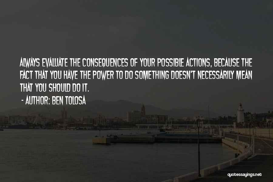Consequences Of Your Actions Quotes By Ben Tolosa