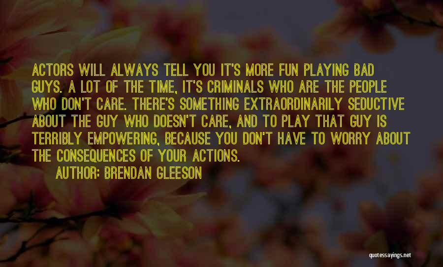Consequences Of Your Actions Quotes By Brendan Gleeson