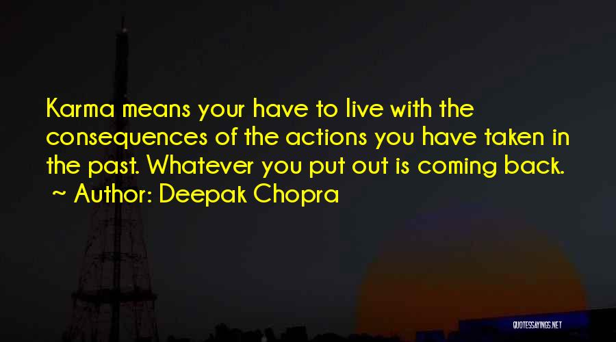 Consequences Of Your Actions Quotes By Deepak Chopra