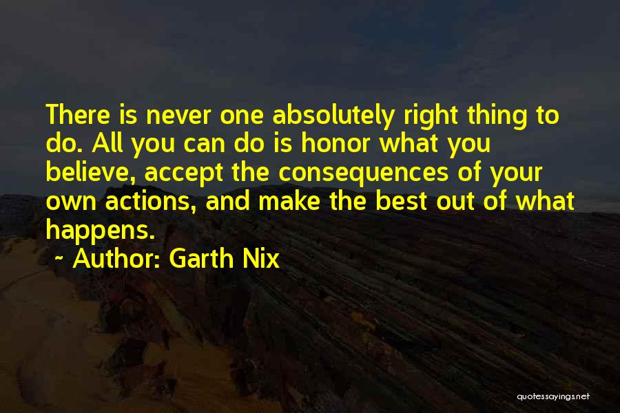 Consequences Of Your Actions Quotes By Garth Nix