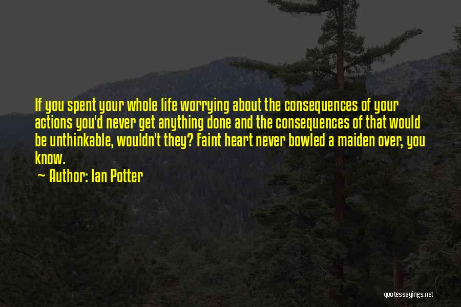 Consequences Of Your Actions Quotes By Ian Potter