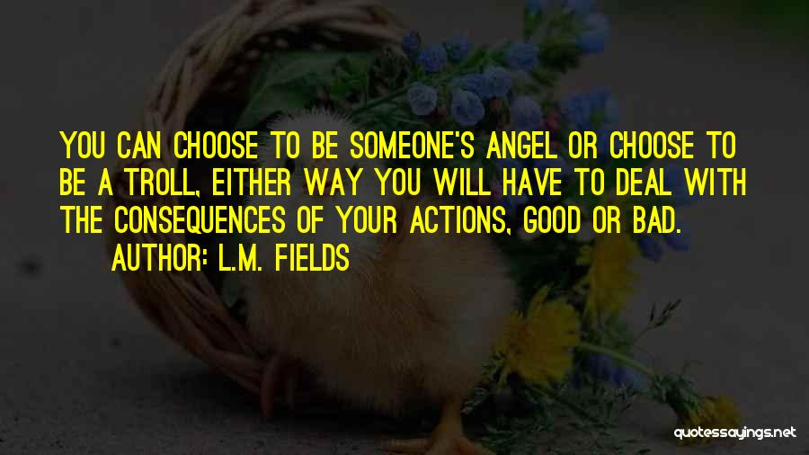 Consequences Of Your Actions Quotes By L.M. Fields