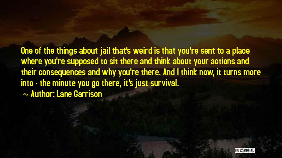 Consequences Of Your Actions Quotes By Lane Garrison