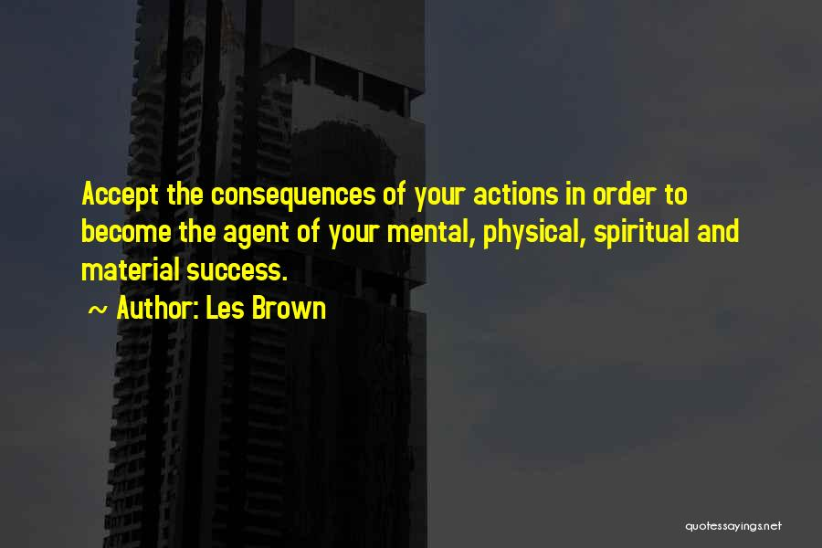 Consequences Of Your Actions Quotes By Les Brown