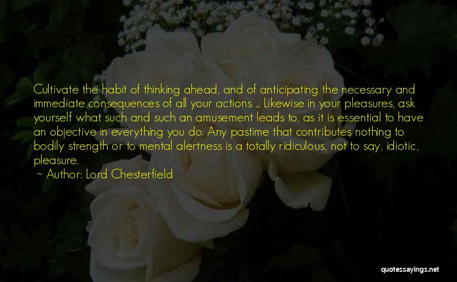 Consequences Of Your Actions Quotes By Lord Chesterfield