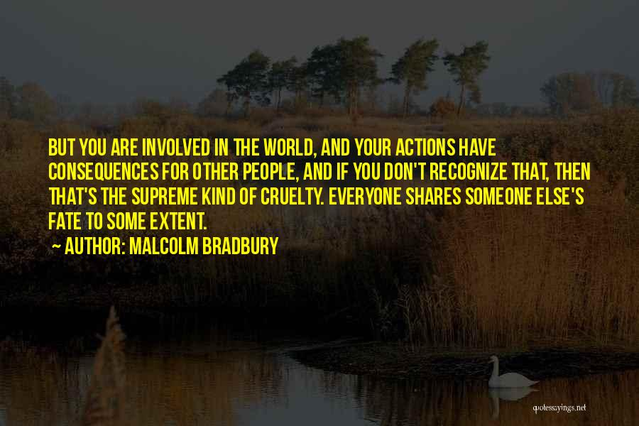 Consequences Of Your Actions Quotes By Malcolm Bradbury