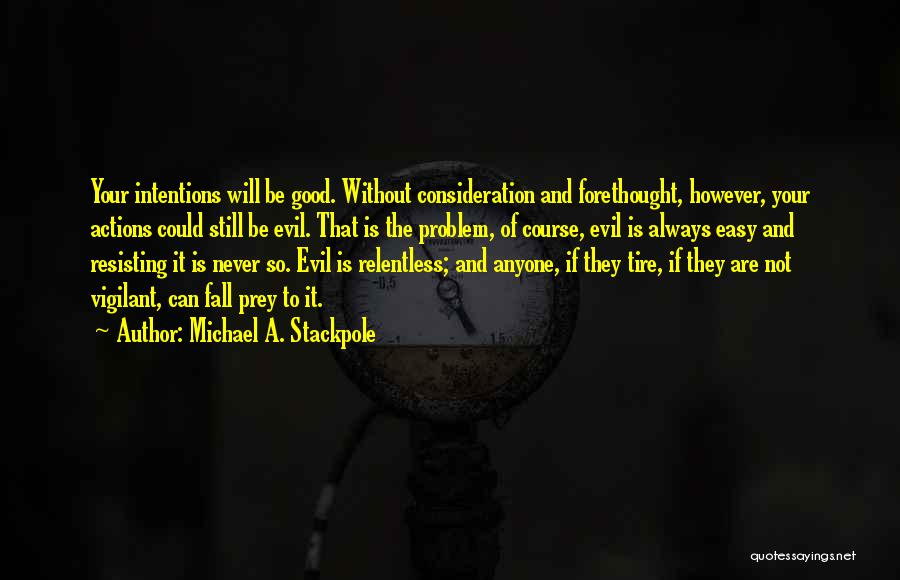 Consequences Of Your Actions Quotes By Michael A. Stackpole