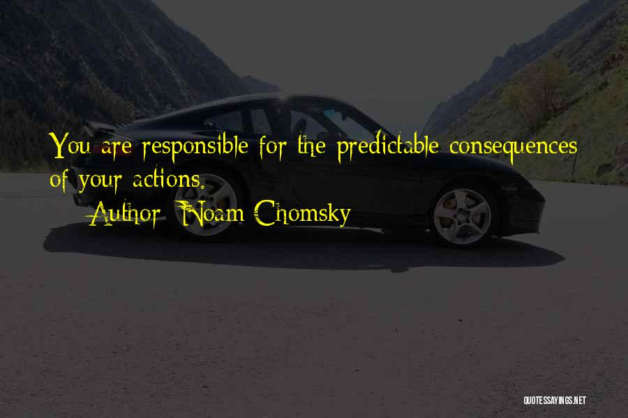 Consequences Of Your Actions Quotes By Noam Chomsky