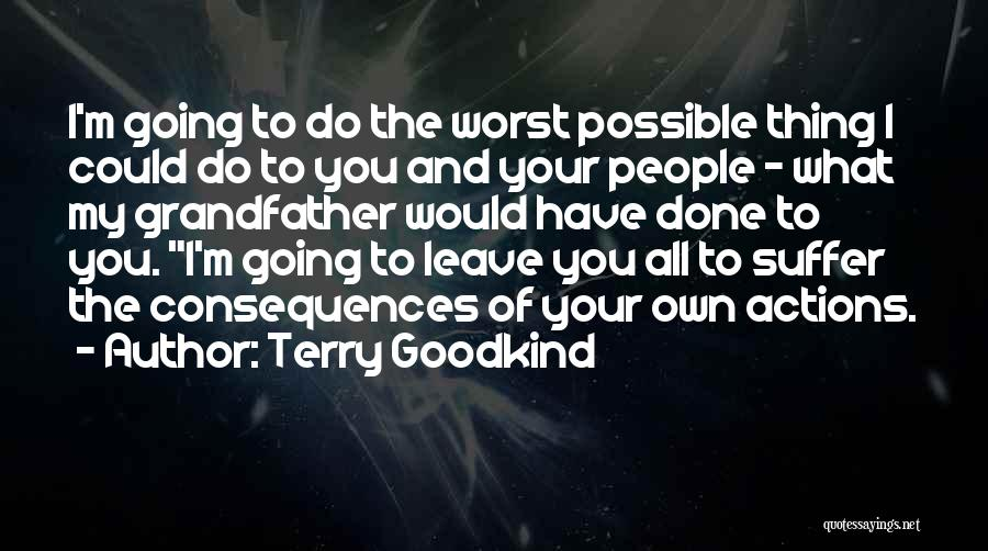 Consequences Of Your Actions Quotes By Terry Goodkind