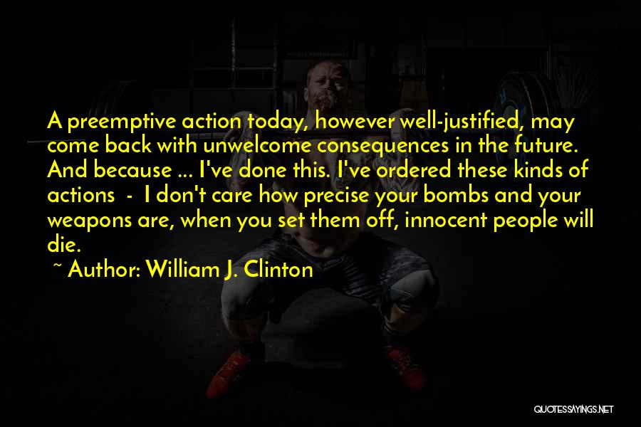 Consequences Of Your Actions Quotes By William J. Clinton