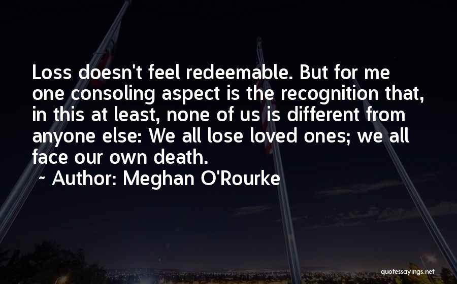 Consoling A Loved One Quotes By Meghan Ou0027Rourke