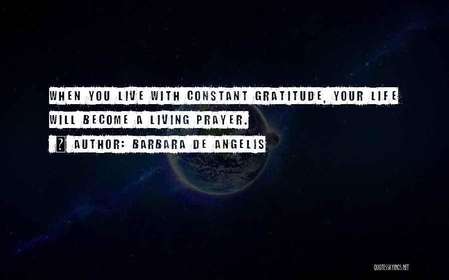 Constant Prayer Quotes By Barbara De Angelis