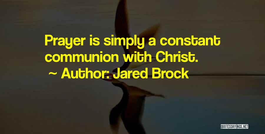 Constant Prayer Quotes By Jared Brock