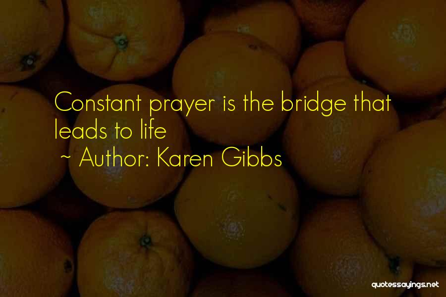 Constant Prayer Quotes By Karen Gibbs