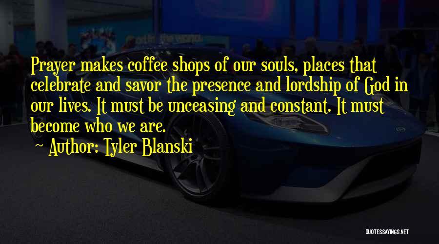 Constant Prayer Quotes By Tyler Blanski