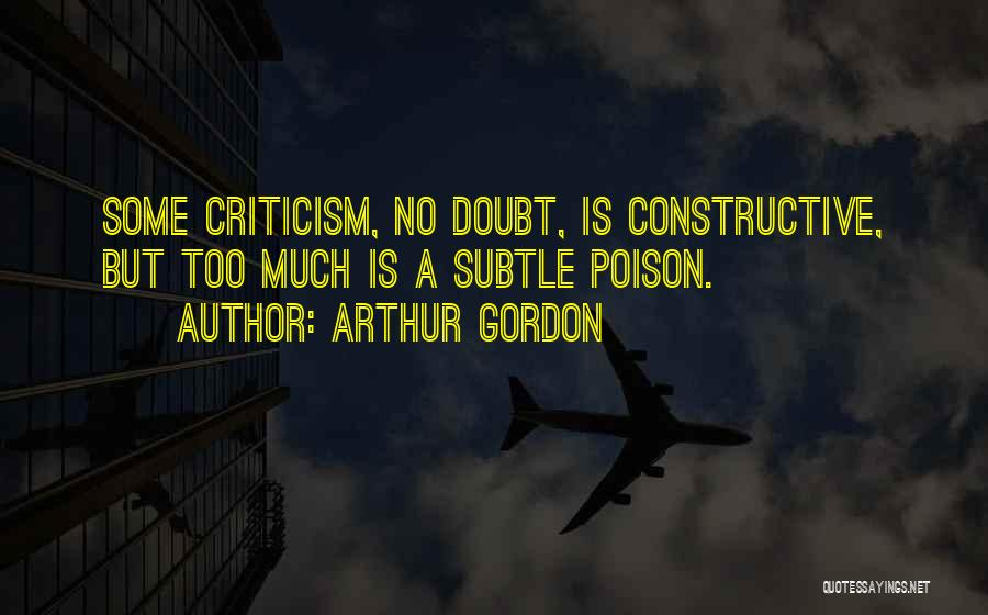 Constructive Criticism Quotes By Arthur Gordon