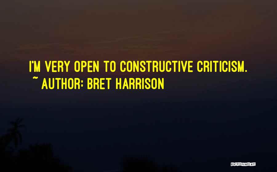 Constructive Criticism Quotes By Bret Harrison