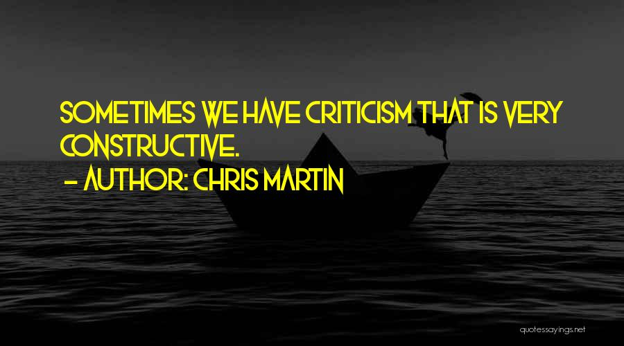 Constructive Criticism Quotes By Chris Martin
