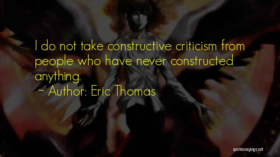 Constructive Criticism Quotes By Eric Thomas