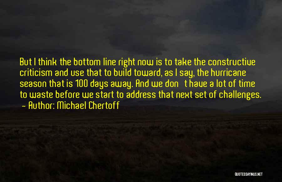 Constructive Criticism Quotes By Michael Chertoff