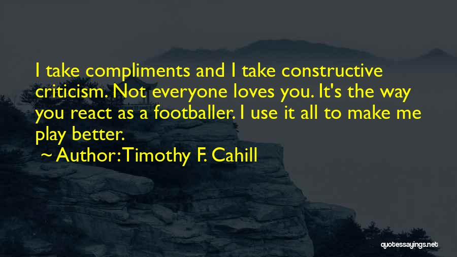 Constructive Criticism Quotes By Timothy F. Cahill