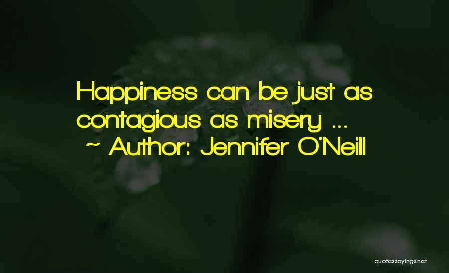 Contagious Happiness Quotes By Jennifer O'Neill