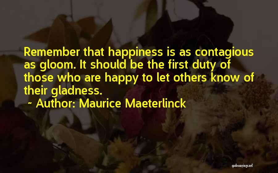 Contagious Happiness Quotes By Maurice Maeterlinck