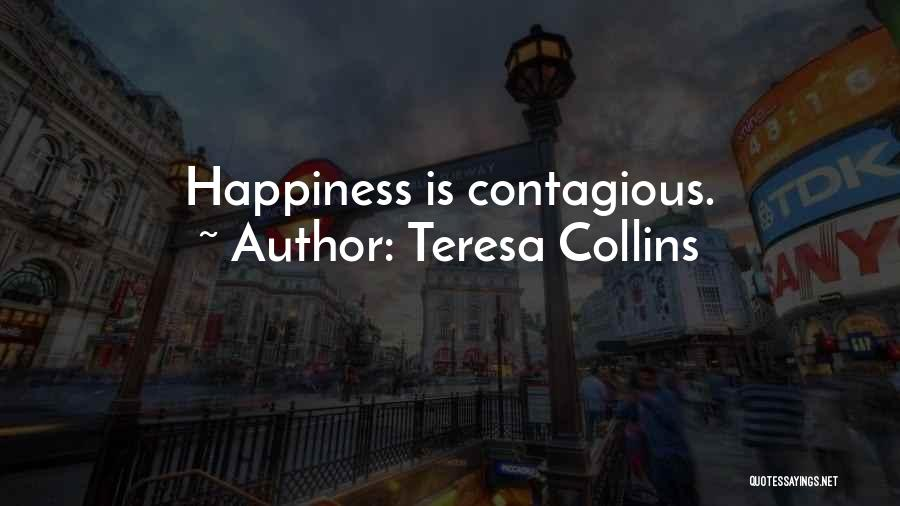 Contagious Happiness Quotes By Teresa Collins