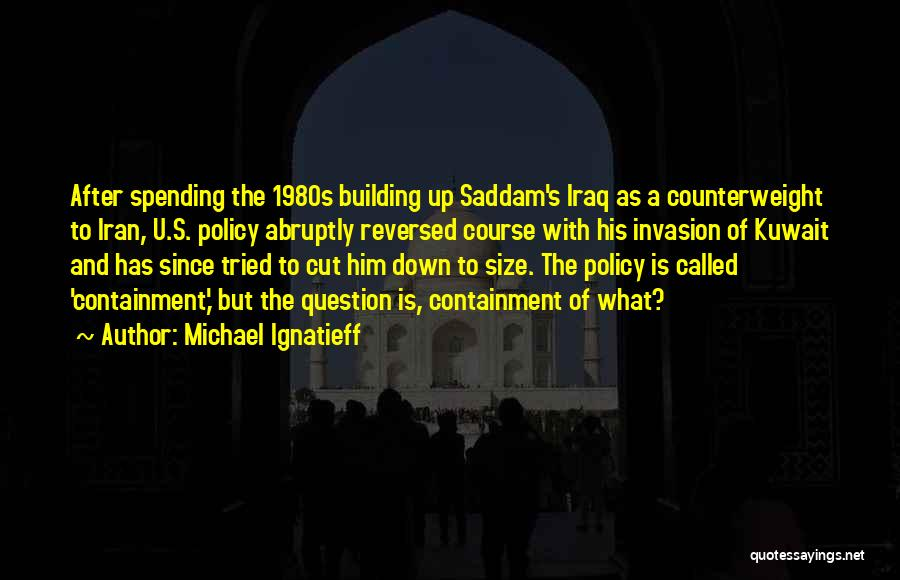 Containment Policy Quotes By Michael Ignatieff
