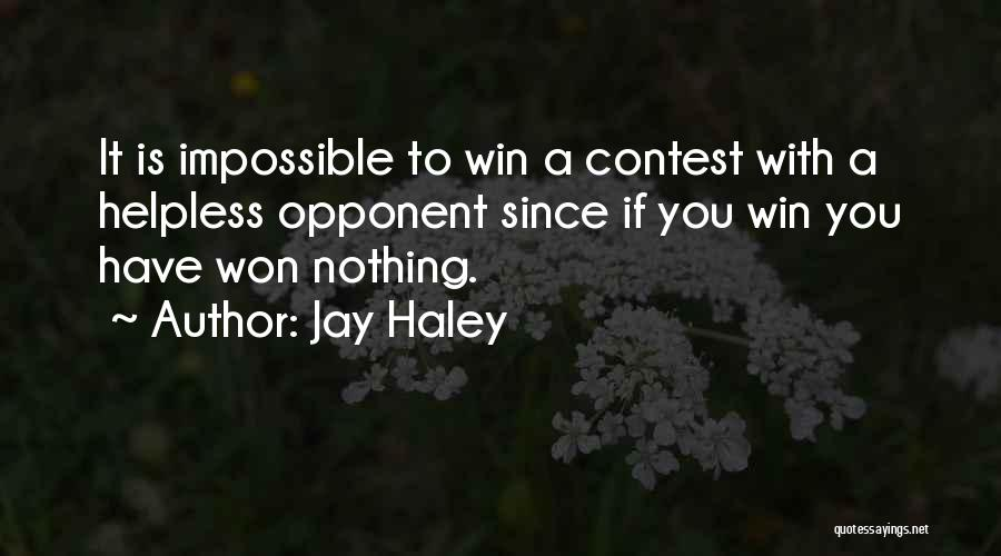 Contest Win Quotes By Jay Haley