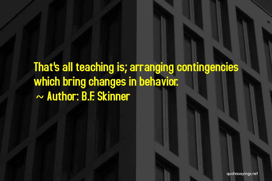 Contingencies Quotes By B.F. Skinner