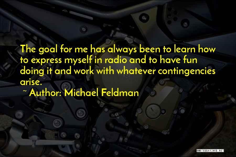 Contingencies Quotes By Michael Feldman
