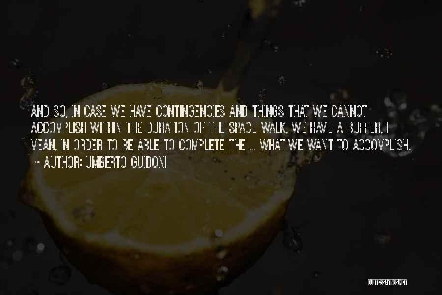 Contingencies Quotes By Umberto Guidoni