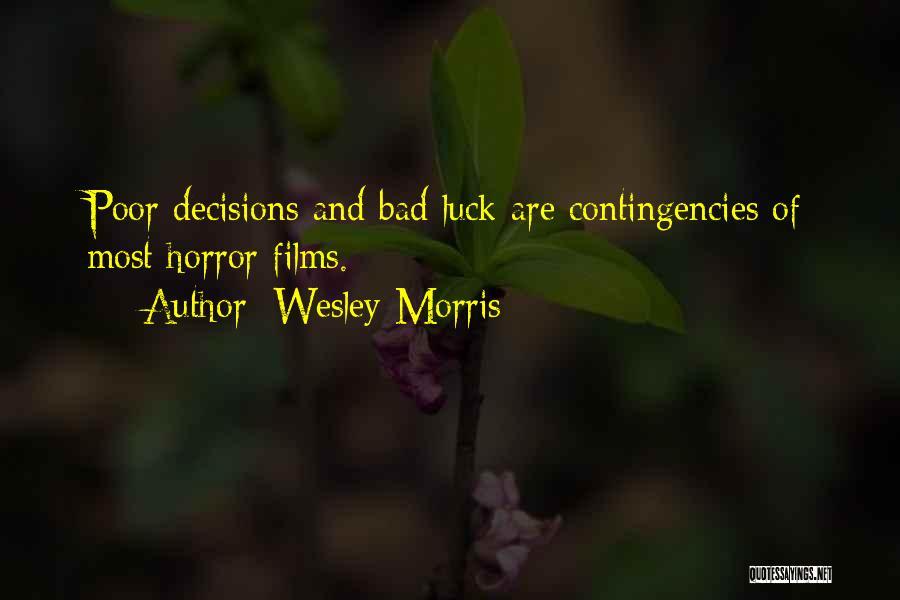 Contingencies Quotes By Wesley Morris