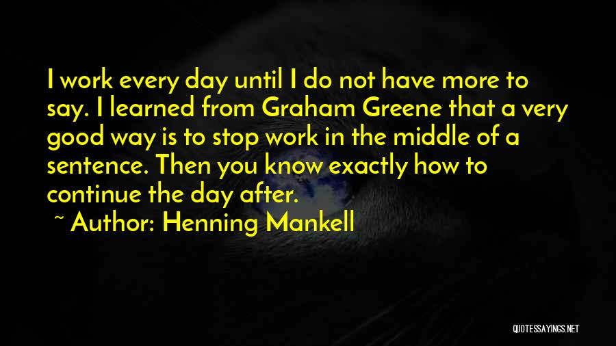 Continue Good Work Quotes By Henning Mankell