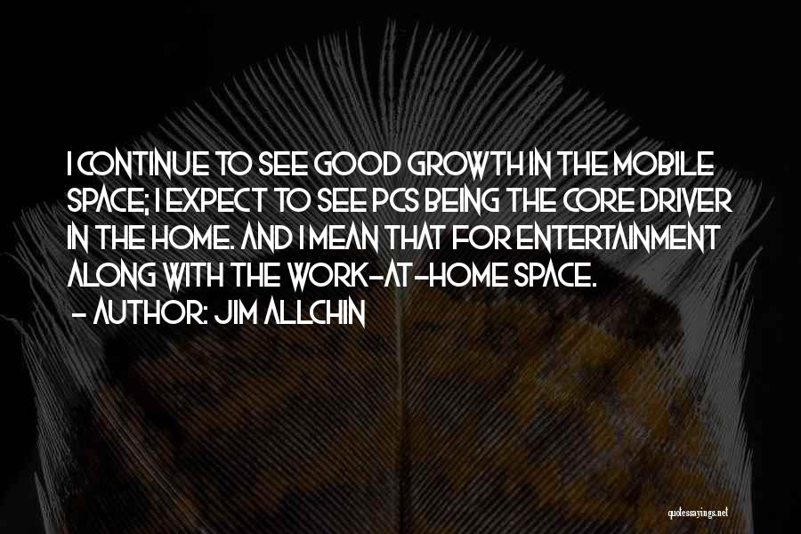Continue Good Work Quotes By Jim Allchin