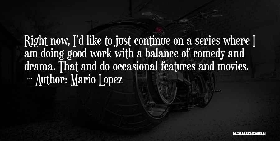 Continue Good Work Quotes By Mario Lopez
